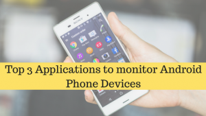 Top 3 Applications to monitor Android Phone Devices