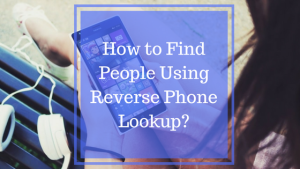 How to Find People Using Reverse Phone Lookup