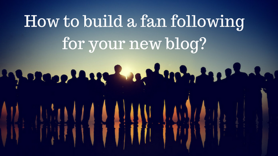How to build a fan following for your new blog