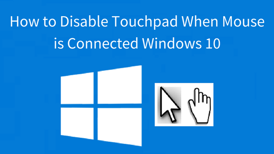 How to Disable Touchpad When Mouse is Connected Windows 10