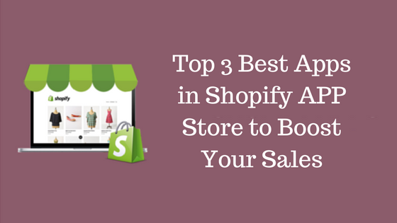 Top 5 Best Apps in Shopify APP Store to Boost Your Sales