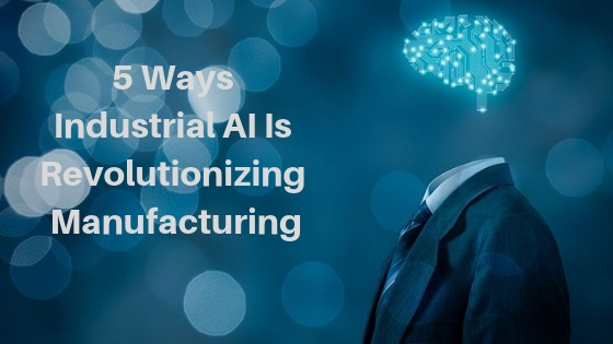 5 Ways Industrial AI Is Revolutionizing Manufacturing