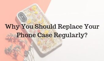 Why You Should Replace Your Phone Case Regularly